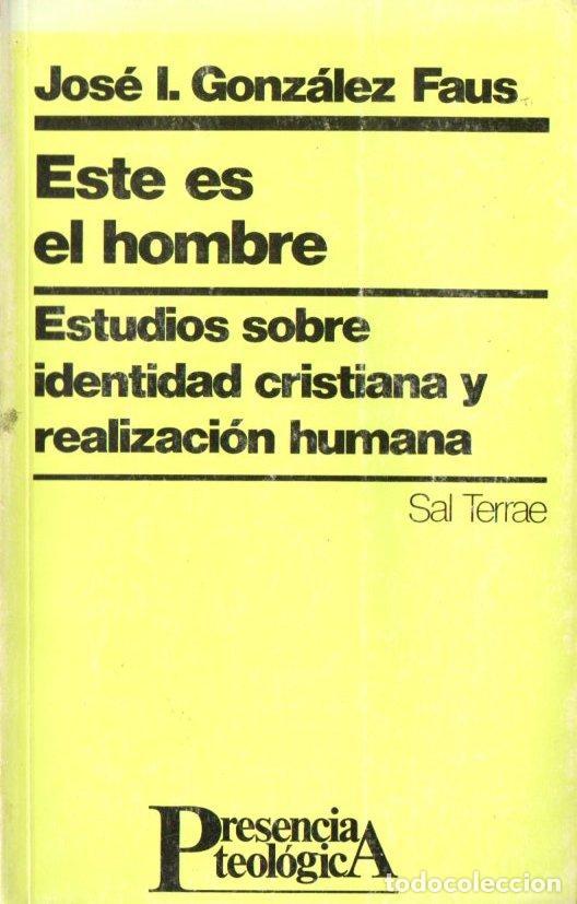 GONZÁLEZ FAUS : ESTE ES EL HOMBRE (SAL TERRAE, 1980) IDENTIDAD CRISTIANA Y REALIZACION HUMANA (Libros de Segunda Mano - Religión)