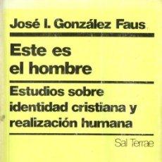 Libros de segunda mano: GONZÁLEZ FAUS : ESTE ES EL HOMBRE (SAL TERRAE, 1980) IDENTIDAD CRISTIANA Y REALIZACION HUMANA. Lote 140507578