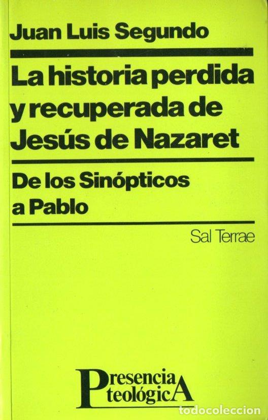 SEGUNDO : HISTORIA PERDIDA Y RECUPERADA DE JESÚS DE NAZARET (SAL TERRAE, 1991) DE SINÓPTICOS A PABLO (Libros de Segunda Mano - Religión)
