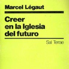 Libros de segunda mano: LEGAUT : CREER EN LA IGLESIA DEL FUTURO (SAL TERRAE, 1988). Lote 140510342