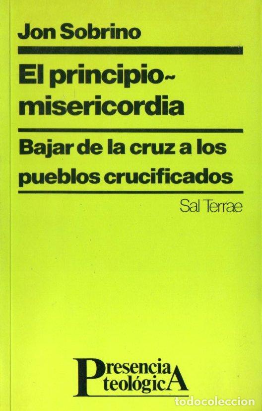 JON SOBRINO : EL PRINCIPIO MISERICORDIA (SAL TERRAE, 1992) (Libros de Segunda Mano - Religión)