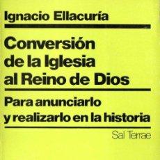 Libros de segunda mano: IGNACIO ELLACURIA : CONVERSIÓN DE LA IGLESIA AL REINO DE DIOS (SAL TERRAE, 1984). Lote 140510910