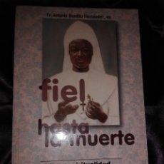 Libros de segunda mano: FIEL HASTA LA MUERTE. BTA. M. CLEMENTINA ANUARITE. A. BENDITO. MUNDO NEGRO. 2005.. Lote 141442798