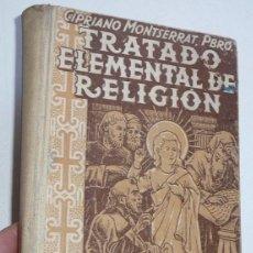 Libros de segunda mano: TRATADO ELEMENTAL DE RELIGIÓN - CIPRIANO MONTSERRAT, PBRO. (EDITORIAL LUMEN) AÑOS 40. Lote 141787574