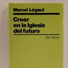 Libros de segunda mano: CREER EN LA IGLESIA DEL FUTURO. LÉGAUT, MARCEL. ISBN 842930794X.. Lote 142068338