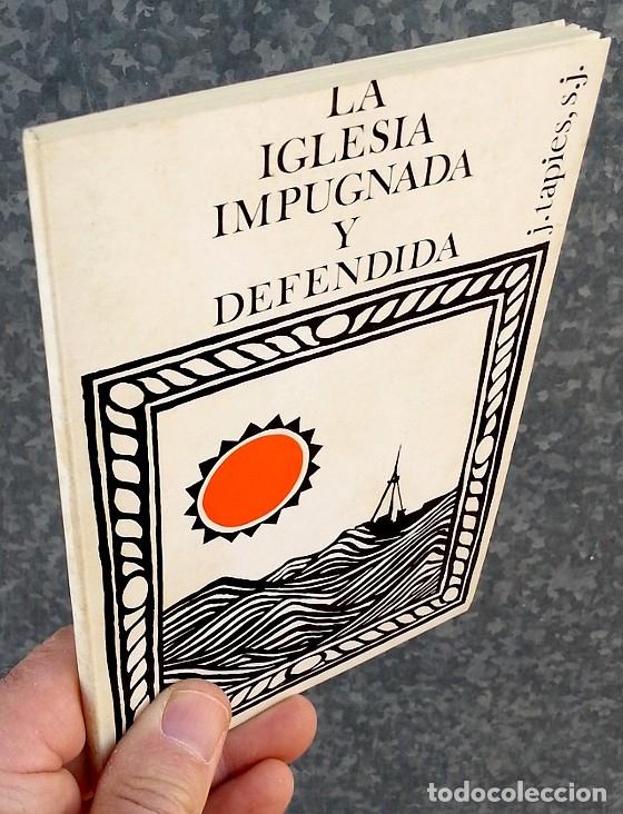 Libros de segunda mano: LA IGLESIA IMPUGNADA Y DEFENDIDA - Joaquín Tapies Riu - Foto 3 - 172378442