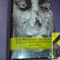Libros de segunda mano: MOYA, JESÚS: LAS MÁSCARAS DEL SANTO. SUBIR A LOS ALTARES ANTES DE TRENTO. (PRÓLOGO:LUIS CARANDELL). Lote 143576974