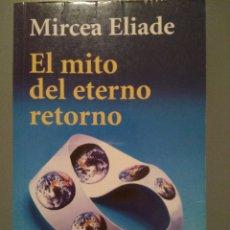 Libros de segunda mano: MIRCEA ELIADE, EL MITO DEL ETERNO RETORNO. Lote 143875964