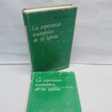 Libros de segunda mano: LA ESPERANZA ECUMENICA DE LA IGLESIA. JUAN M. IGARTUA. TOMO I Y II. BIBLIOTECA DE AUTORES CRISTIANOS. Lote 144155838