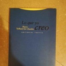 Libros de segunda mano: LO QUE YO CREO (PIERRE TEILHARD DE CHARDIN) EDITORIAL TROTTA. Lote 144222714