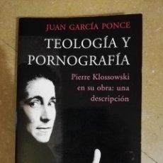 Libros de segunda mano: TEOLOGIA Y PORNOGRAFIA. PIERRE KLOSSOWSKI EN SU OBRA: UNA DESCRIPCION (JUAN GARCIA PONCE). Lote 172291432