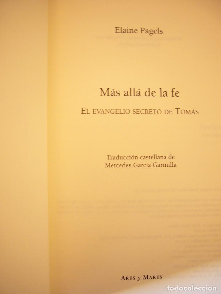 Libros de segunda mano: ELAINE PAGELS: MÁS ALLÁ DE LA FE. EL EVANGELIO SECRETO DE TOMÁS (ARES Y MARES, 2003) COMO NUEVO - Foto 5 - 144736170