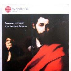 Libros de segunda mano: SANTIAGO EL MAYOR Y LA LEYENDA DORADA. XACOBEO'99. Lote 144762330