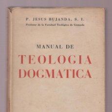 Libros de segunda mano: TEOLOGIA DOGMATICA P JESUS BUJANDA S I.543 PAGINAS MADRID AÑO1949 LR5357. Lote 144834898