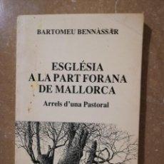 Libros de segunda mano: ESGLÉSIA A LA PART FORANA DE MALLORCA. ARRELS D'UNA PASTORAL (BARTOMEU BENNÀSSAR). Lote 144962282