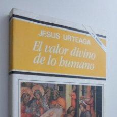 Libri di seconda mano: EL VALOR DIVINO DE LO HUMANO - URTEAGA LOIDI, JESÚS. Lote 145076348