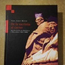 Libros de segunda mano: DE LA SACRISTIA AL CARRER. ACCIÓN CATÓLICA ESPAÑOLA A MALLORCA (1931 - 1959) JOAN JOSEP MATAS. Lote 145131670