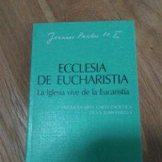 Libros de segunda mano: ECCLESIA DE EUCHARISTIA: LA IGLESIA VIVE DE LA EUCARISTÍA JUAN PABLO II . Lote 145140342
