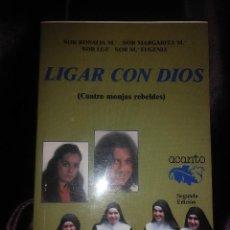 Libros de segunda mano: LIGAR CON DIOS. CUATRO MONJAS REBELDES. ED. ACANTO. 1991. 2 ED.. Lote 145297502