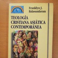 Libros de segunda mano: TEOLOGÍA CRISTIANA ASIÁTICA CONTEMPORÁNEA (FRANKLYN J. BALASUNDARAM). Lote 145660246