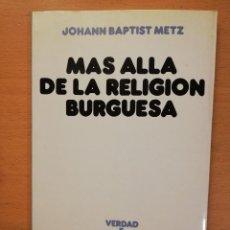 Libros de segunda mano: MAS ALLA DE LA RELIGION BURGUESA (JOHANN BAPTIST METZ). Lote 171682265