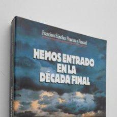 Libros de segunda mano: HEMOS ENTRADO EN LA DÉCADA FINAL - SÁNCHEZVENTURA, FRANCISCO. Lote 145672629
