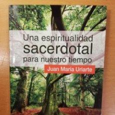 Libros de segunda mano: UNA ESPIRITUALIDAD SACERDOTAL PARA NUESTRO TIEMPO (JUAN MARÍA URIARTE) SAL TERRAE. Lote 145675834