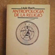 Libros de segunda mano: ANTROPOLOGIA DE LA RELIGIÓ (LLUÍS DUCH) PUBLICACIONS DE L'ABADIA DE MONTSERRAT. Lote 145809966