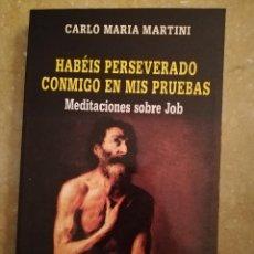 Libros de segunda mano: HABÉIS PERSEVERADO CONMIGO EN MIS PRUEBAS. MEDITACIONES SOBRE JOB (CARLO MARIA MARTINI). Lote 145811362
