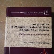 Libros de segunda mano: LOS PRIMEROS 479 SANTOS Y BEATOS MÁRTIRES DEL SIGLO XX EN ESPAÑA (MARÍA ENCARNACIÓN GONZÁLEZ). Lote 145844542