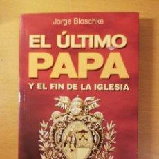 Libros de segunda mano: EL ÚLTIMO PAPA Y EL FIN DE LA IGLESIA (JORGE BLASCHKE). Lote 145861706