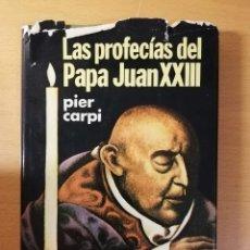 Libros de segunda mano: LAS PROFECÍAS DEL PAPA JUAN XXIII (PIER CARPI). Lote 145862178