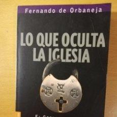 Libros de segunda mano: LO QUE OCULTA LA IGLESIA. EL CREDO A EXAMEN (FERNANDO DE ORBANEJA). Lote 145863026