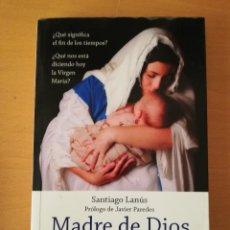 Libros de segunda mano: MADRE DE DIOS Y MADRE NUESTRA. FÁTIMA, ÁMSTERDAM Y GARABANDAL (SANTIAGO LANÚS). Lote 145891386