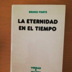 Libros de segunda mano: LA ETERNIDAD EN EL TIEMPO (BRUNO FORTE) VERDAD E IMAGEN. Lote 145891566