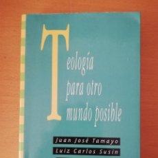 Libros de segunda mano: TEOLOGÍA PARA OTRO MUNDO POSIBLE (JUAN JOSÉ TAMAYO / LUIZ CARLOS SUSIN). Lote 145892746