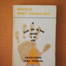 Libros de segunda mano: ¡CATOLICISMO PARA MAÑANA! (ENRIQUE MIRET MAGDALENA) EL CREDO QUE HA DADO SENTIDO A MI VIDA. Lote 145894818
