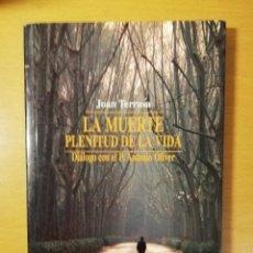 Libros de segunda mano: LA MUERTE. PLENITUD DE LA VIDA. DIÁLOGO CON EL P. ANTONIO OLIVER (JOAN TERRASA). Lote 145897858