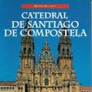 Libros de segunda mano: CATEDRAL DE SANTIAGO DE COMPOSTELA. GALICIA. Lote 146653102