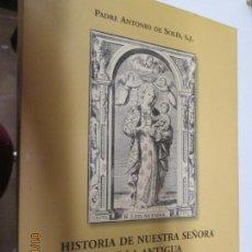 Libros de segunda mano: HISTORIA DE NUESTRA SEÑORA DE LA ANTIGUA VENERADA EN LA SANTA IGLESIA DE SEVILLA - 1739(2004) . Lote 147247402