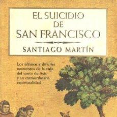 Libros de segunda mano: SANTIAGO MARTÍN : EL SUICIDIO DE SAN FRANCISCO (PLANETA, 1998). Lote 148116586