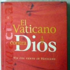 Libros de segunda mano: EL VATICANO CONTRA DIOS - VIA COL VENTO IN VATICANO - LOS MILENARIOS 1999 - VER DESCRIPCIÓN Y FOTOS. Lote 148171898