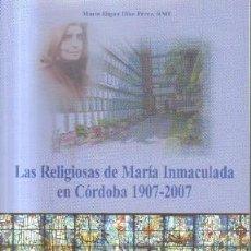 Livros em segunda mão: LAS RELIGIOSAS DE MARIA INMACULADA EN CORDOBA.1907-2007.UNA LUZ QUE SIGUE BRILLANDO. A-LCORD-772. Lote 148830726