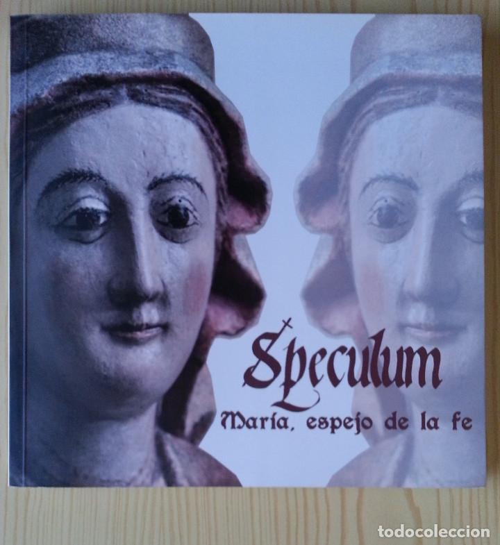 SPECULUM: MARÍA, ESPEJO DE LA FE - CATÁLOGO EXPOSICIÓN MUSEO DIOCESANO ZARAGOZA 2013 - CON FOLLETO (Libros de Segunda Mano - Religión)
