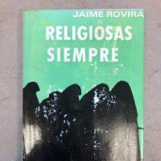 Libros de segunda mano: RELIGIOSAS SIEMPRE. JAIME ROVIRA. EDITORIAL CLA 1976 (1ªEDICIÓN).. Lote 149207824