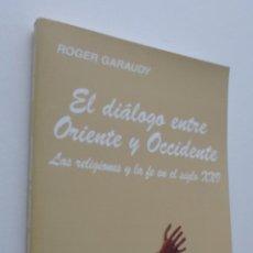 Libros de segunda mano: EL DIÁLOGO ENTRE ORIENTE Y OCCIDENTE (LAS RELIGIONES Y LA FE EN EL SIGLO XXI) - GARAUDY, ROGER. Lote 149345464
