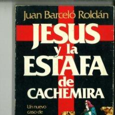 Libros de segunda mano: JESÚS Y LA ESTAFA DE CACHEMIRA. JUAN BARCELÓ ROLDÁN. Lote 149487190