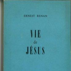Libros de segunda mano: VIE DE JÉSUS. ERNEST RENAN. . Lote 149488074