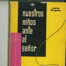 Libros de segunda mano: NUESTROS NIÑOS ANTE EL SEÑOR. MARÍA FARGUES. Lote 149515762