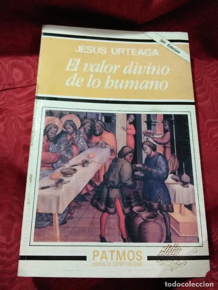 EL VALOR DIVINO DE LO HUMANO. J. URTEAGA. PATMOS. 1996. 36 ED. (Libros de Segunda Mano - Religión)